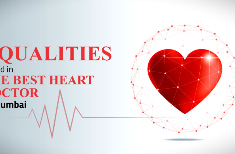 4 Qualities Found in the Best Heart Doctor in Mumbai